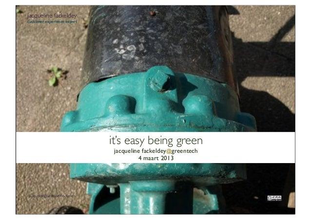 jacqueline fackeldey  customer experience expert  it's easy being green jacqueline fackeldey@greentech 4 maart 2013  jacqu...