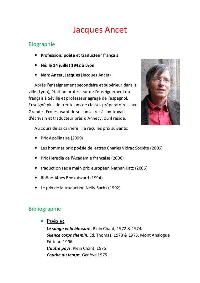 Jacques Ancet Biographie  Profession: poète et traducteur français  Né: le 14 juillet 1942 à Lyon  Non: Ancet, Jacques ...