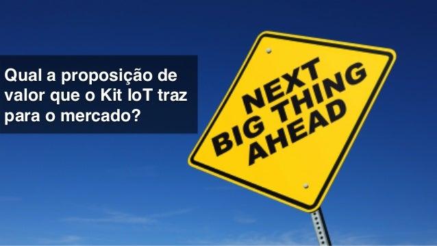 """O Kit IoT visa ser fácil e """"hackable"""" causando uma disrupcão no ecossistema de aplicações!"""