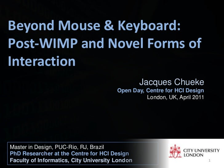 Beyond Mouse & Keyboard: Post-WIMP and Novel Forms of Interaction<br />Jacques Chueke<br />Open Day, Centre for HCI Design...