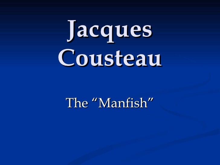"Jacques Cousteau The ""Manfish"""