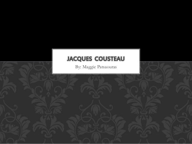 JACQUES COUSTEAU  By: Maggie Patsaouras