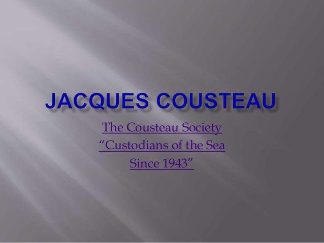 "The Cousteau Society ""Custodians of the Sea Since 1943"""