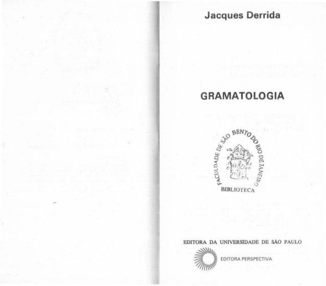Jacques Oerrida GRAMATOLOGIA EDITORA DA UNIVERSIDADE DE SÃO PAULO ~JI~ ~ ~ EDITORA PERSPECTIVA ~I~