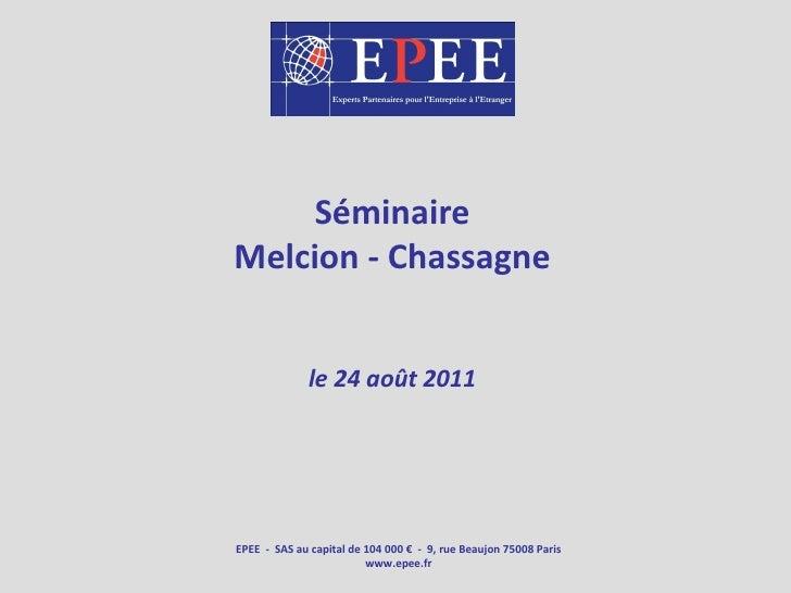 Séminaire Melcion - Chassagne le 24 août 2011 EPEE  -  SAS au capital de 104 000 €  -  9, rue Beaujon 75008 Paris www.epee...