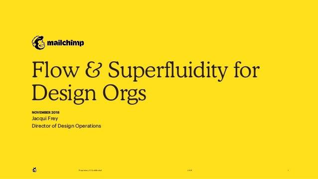 Proprietary & Confidential 2018 Flow & Superfluidity for Design Orgs NOVEMBER 2018 Jacqui Frey Director of Design Operatio...