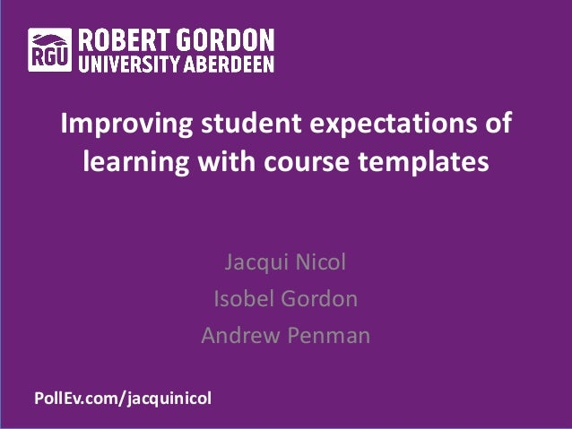 PollEv.com/jacquinicol Improving student expectations of learning with course templates Jacqui Nicol Isobel Gordon Andrew ...