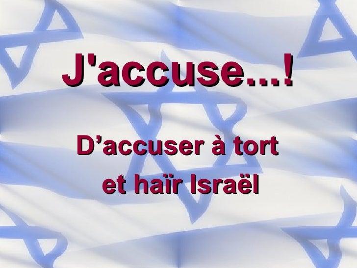 J'accuse...!   D'accuser à tort  et haïr Israël