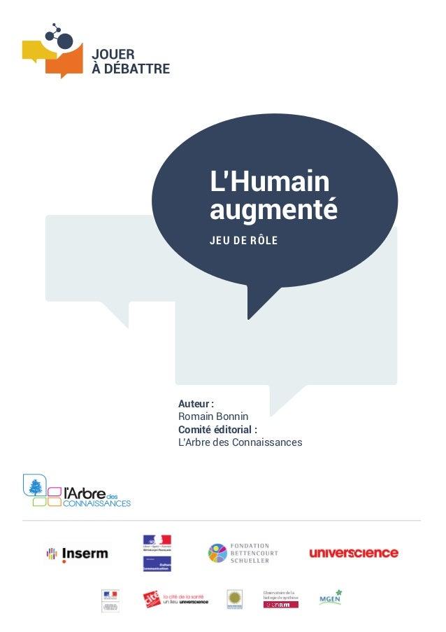L'Humain augmenté JEU DE RÔLE  Auteur: Romain Bonnin Comité éditorial: L'Arbre des Connaissances  Observatoire de la bio...
