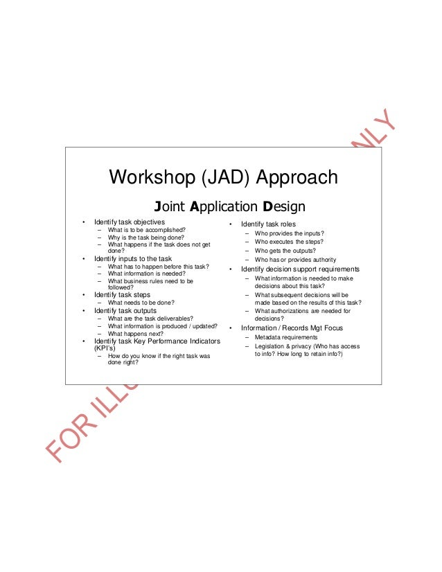 Workshop (JAD) Approach• Identify task objectives– What is to be accomplished?– Why is the task being done?– What happens ...