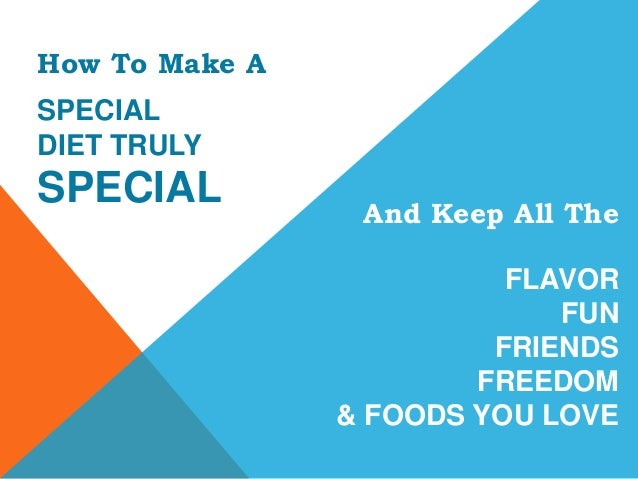 FLAVORFUNFRIENDSFREEDOM& FOODS YOU LOVEHow To Make ASPECIALDIET TRULYSPECIAL And Keep All The