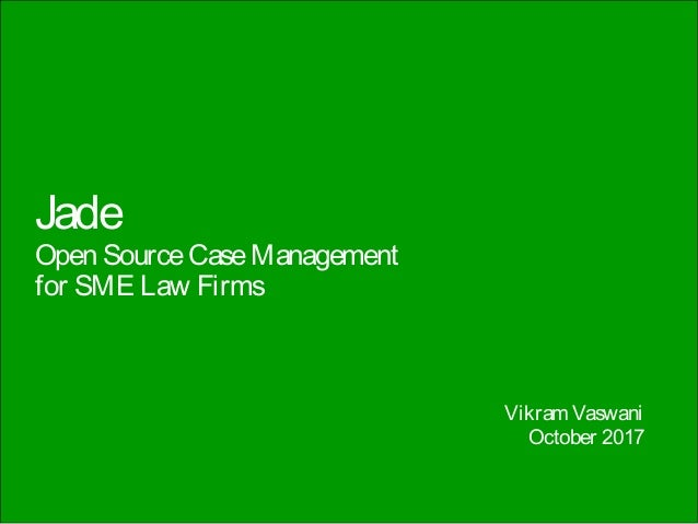 Jade Open SourceCaseManagement for SME Law Firms Vikram Vaswani October 2017