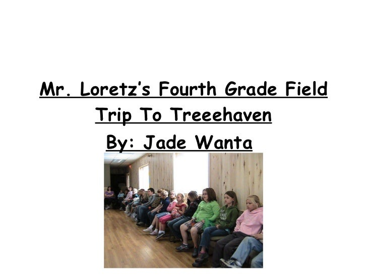 Mr. Loretz's Fourth Grade Field Trip To Treeehaven By: Jade Wanta