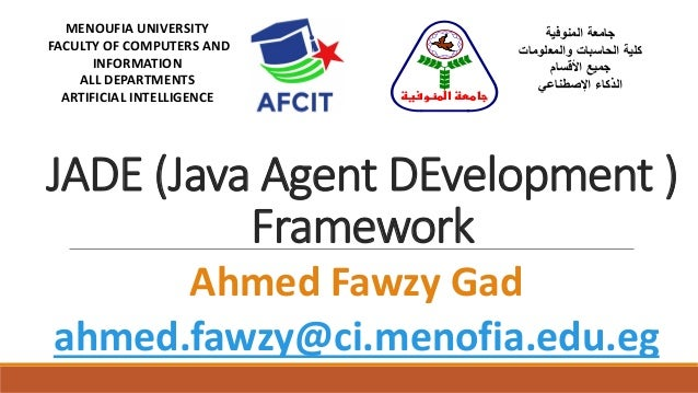 JADE (Java Agent DEvelopment ) Framework MENOUFIA UNIVERSITY FACULTY OF COMPUTERS AND INFORMATION ALL DEPARTMENTS ARTIFICI...