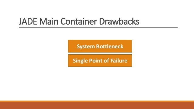 JADE Main Container Drawbacks System Bottleneck Single Point of Failure