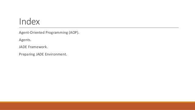 Index Agent-Oriented Programming (AOP). Agents. JADE Framework. Preparing JADE Environment.