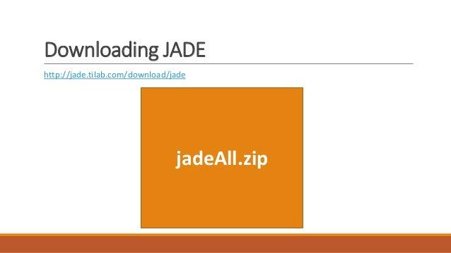 Downloading JADE http://jade.tilab.com/download/jade jadeBin.zip jadeDoc.zip jadeExamples.zip jadeSrc.zip jadeAll.zip