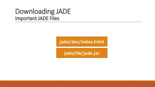 Downloading JADE Important JADE Files jade/doc/index.html jade/lib/jade.jar