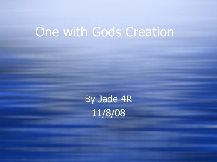 One with Gods Creation By Jade 4R 11/8/08