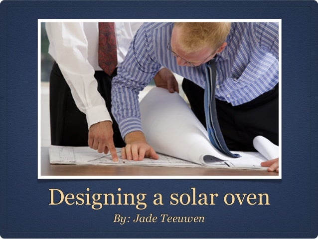 Designing a solar ovenBy: Jade Teeuwen
