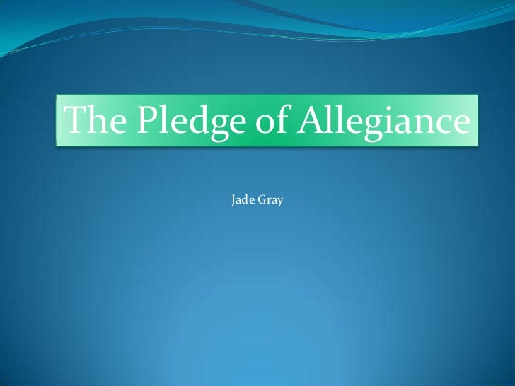 The Pledge of Allegiance<br />Jade Gray<br />