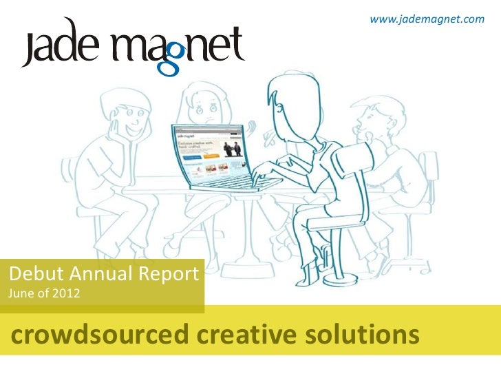 www.jademagnet.comDebut Annual ReportJune of 2012crowdsourced creative solutions