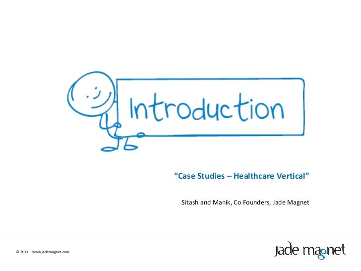 "©  2011  |  www.jademagnet.com "" Case Studies – Healthcare Vertical"" Sitash and Manik, Co Founders, Jade Magnet"