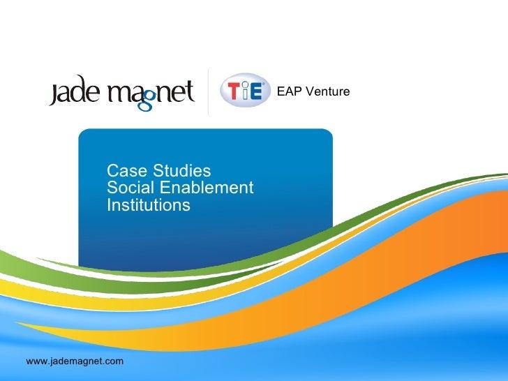 Case Studies  Social Enablement Institutions www.jademagnet.com EAP Venture