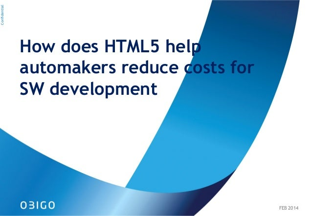 Confidential  How does HTML5 help automakers reduce costs for SW development  FEB 2014