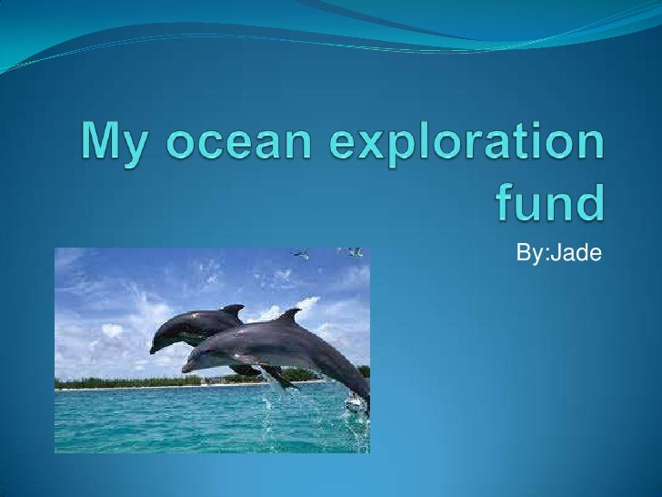 My ocean exploration fund<br />By:Jade<br />