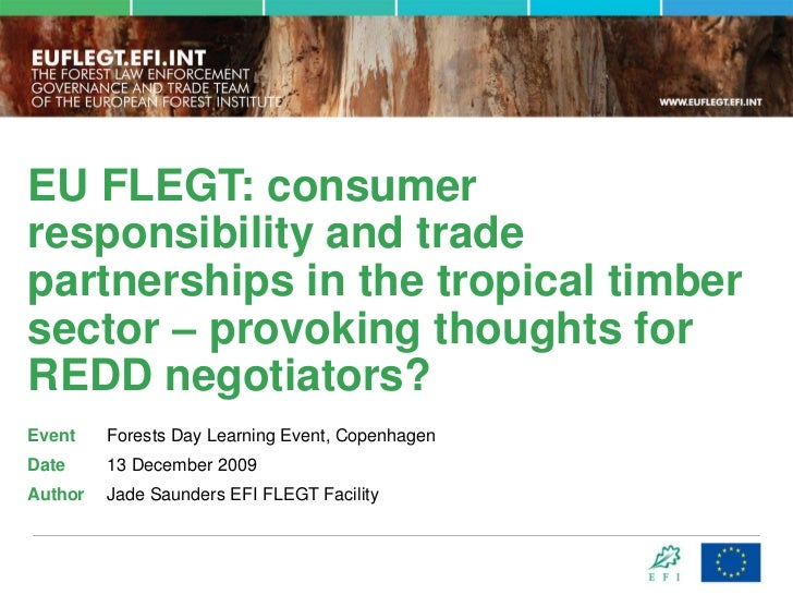 EU FLEGT: consumer responsibility and trade partnerships in the tropical timber sector – provoking thoughts for REDD negot...
