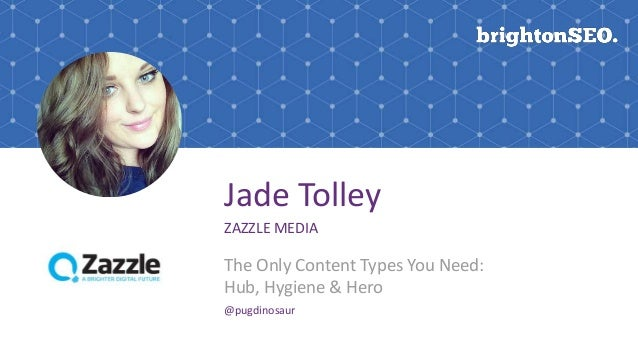 Jade Tolley ZAZZLE MEDIA The Only Content Types You Need: Hub, Hygiene & Hero @pugdinosaur