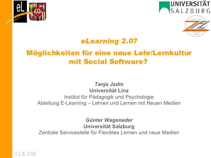 eLearning 2.0? Möglichkeiten für eine neue Lehr/Lernkultur mit Social Software?   Tanja Jadin Universität Linz   Institut ...