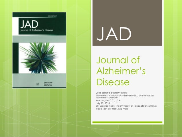 Journal of Alzheimer's Disease 2015 Editorial Board Meeting Alzheimer's Association International Conference on Alzheimer'...