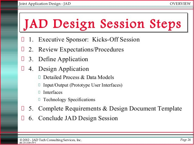 jad session Business analyst - how to conduct a jad session is there a template of how the jad session should be ran, what is done what is the deliverable after the jad session are you asking questions then white boarding 1 answers.