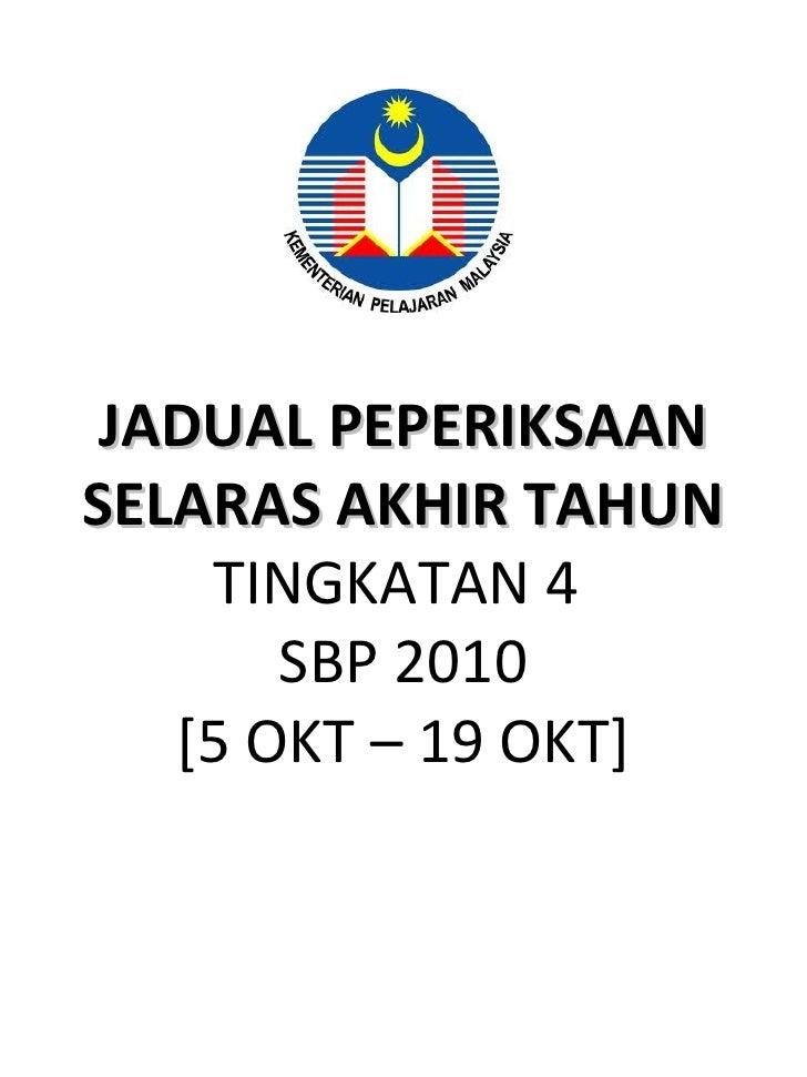 JADUAL PEPERIKSAAN SELARAS AKHIR TAHUN  TINGKATAN 4  SBP 2010 [5 OKT – 19 OKT]