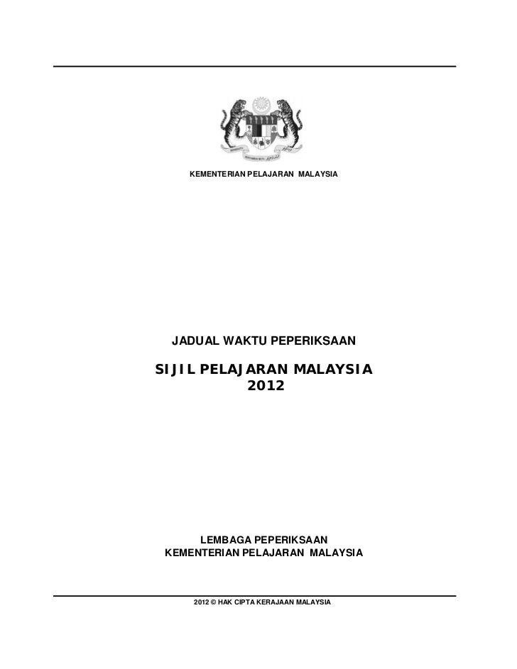 KEMENTERIAN PELAJARAN MALAYSIA  JADUAL WAKTU PEPERIKSAANSIJIL PELAJARAN MALAYSIA           2012      LEMBAGA PEPERIKSAAN K...