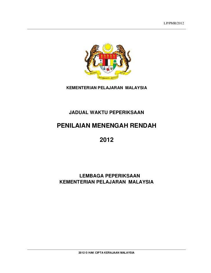 LP/PMR/2012  KEMENTERIAN PELAJARAN MALAYSIA   JADUAL WAKTU PEPERIKSAANPENILAIAN MENENGAH RENDAH                  2012     ...