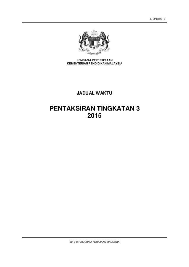 JADUAL WAKTU PENTAKSIRAN TINGKATAN 3 2015 2015 © HAK CIPTA KERAJAAN MALAYSIA LEMBAGA PEPERIKSAAN KEMENTERIAN PENDIDIKAN MA...