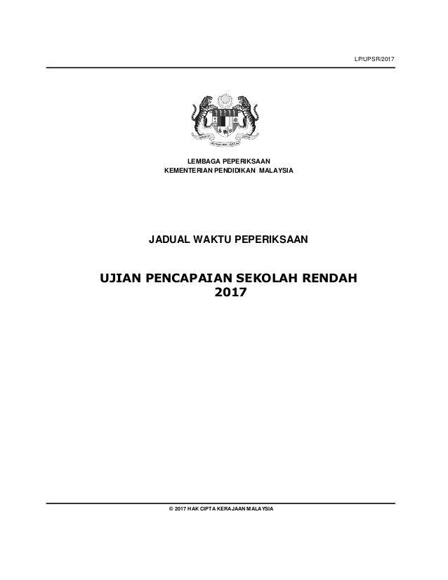 LP/UPSR/2017 LEMBAGA PEPERIKSAAN KEMENTERIAN PENDIDIKAN MALAYSIA JADUAL WAKTU PEPERIKSAAN UJIAN PENCAPAIAN SEKOLAH RENDAH ...
