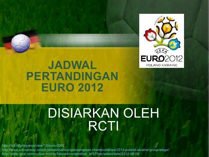 JADWAL              PERTANDINGAN                EURO 2012                           DISIARKAN OLEH                        ...