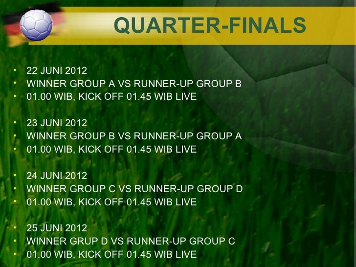 QUARTER-FINALS• 22 JUNI 2012• WINNER GROUP A VS RUNNER-UP GROUP B• 01.00 WIB, KICK OFF 01.45 WIB LIVE• 23 JUNI 2012• WINNE...