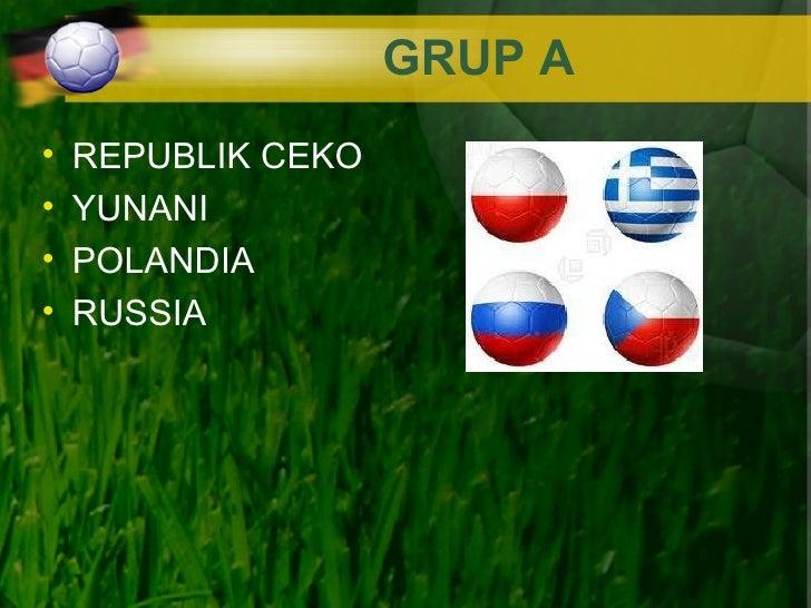 GRUP A•   REPUBLIK CEKO•   YUNANI•   POLANDIA•   RUSSIA