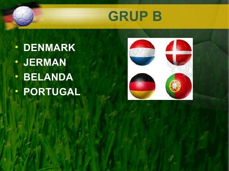 GRUP B•   DENMARK•   JERMAN•   BELANDA•   PORTUGAL
