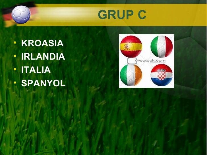 GRUP C•   KROASIA•   IRLANDIA•   ITALIA•   SPANYOL