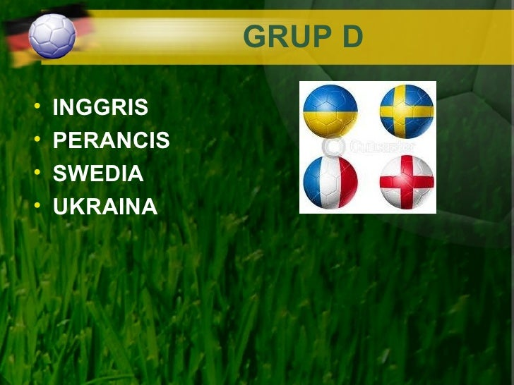 GRUP D•   INGGRIS•   PERANCIS•   SWEDIA•   UKRAINA