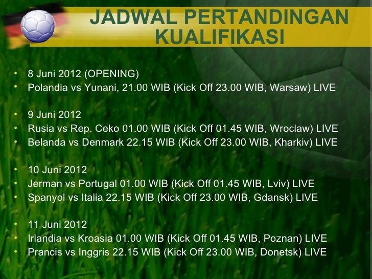 JADWAL PERTANDINGAN                   KUALIFIKASI• 8 Juni 2012 (OPENING)• Polandia vs Yunani, 21.00 WIB (Kick Off 23.00 WI...