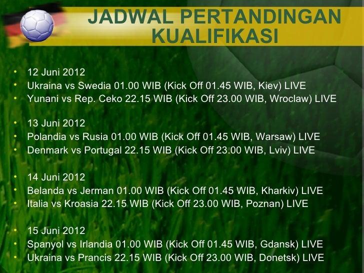 JADWAL PERTANDINGAN                   KUALIFIKASI• 12 Juni 2012• Ukraina vs Swedia 01.00 WIB (Kick Off 01.45 WIB, Kiev) LI...