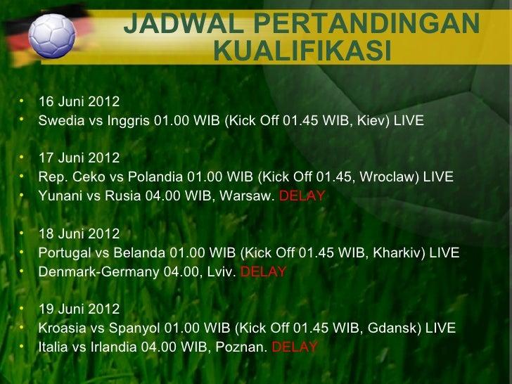 JADWAL PERTANDINGAN                   KUALIFIKASI• 16 Juni 2012• Swedia vs Inggris 01.00 WIB (Kick Off 01.45 WIB, Kiev) LI...