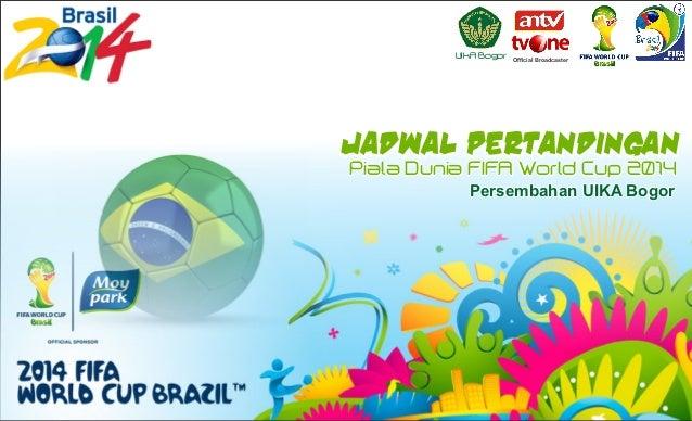 Jadwal Pertandingan Piala Dunia FIFA World Cup 2014 UIKA Bogor Persembahan UIKA Bogor Official Broadcaster